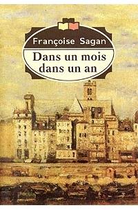 Francoise Sagan - Dans un mois dans un an
