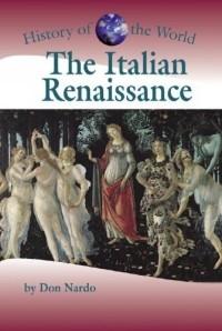 History of the World - The Italian Renaissance Don Nardo