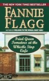 Fannie Flagg - Fried Green Tomatoes at the Whistle Stop Cafe
