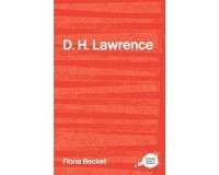 Fiona Becket - The Complete Critical Guide to D.H. Lawrence
