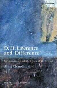 Amit Chaudhuri, Tom Paulin - D.H.Lawrence and Difference: Postcoloniality and the Poetry of the Present