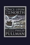 Philip Pullman - Once Upon a Time in the North