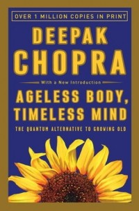 Deepak Chopra — Ageless Body, Timeless Mind: The Quantum Alternative to Growing Old
