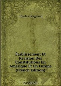 Charles Borgeaud - Etablissement Et Revision Des Constitutions En Amerique Et En Europe (French Edition)