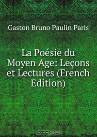 Gaston Bruno Paulin Paris - La Poesie du Moyen Age: Lecons et Lectures (French Edition)