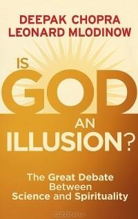 Deepak Chopra, Leonard Mlodinow - Is God an Illusion? The Great Debate Between Science and Spirituality