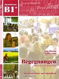 Anne Buscha, Szilvia Szita - Begegnungen B1+: Integriertes Kurs- und Arbeitsbuch (+ 2 CD)