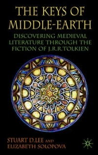 Stuart D. Lee, Elizabeth Solopova - The Keys of Middle-earth: Discovering Medieval Literature through the Fiction of J.R.R. Tolkien