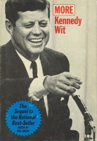 John F Kennedy — More Kennedy wit ; edited by Bill Adler