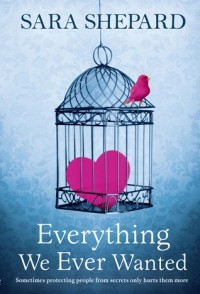 Sara Shepard — Everything We Ever Wanted