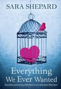 Sara Shepard - Everything We Ever Wanted