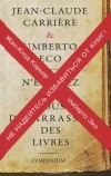 Жан-Клод Карьер, Умберто Эко - Не надейтесь избавиться от книг!