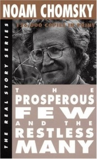Noam Chomsky — The  Prosperous Few and the Restless Many