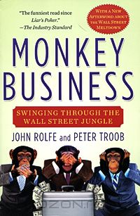 Джон Рольф, Питер Труб - Monkey Business: Swinging Through the Wall Street Jungle