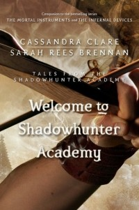 Cassandra Clare, Sarah Rees Brennan — Welcome to Shadowhunter Academy
