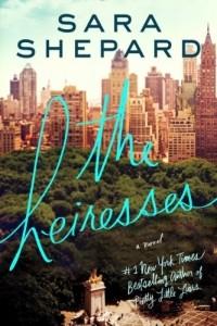 Sara Shepard - The Heiresses: A Novel