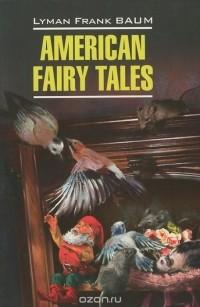 Lajmen_Frenk_Baum__American_Fairy_Tales_