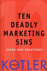 Philip Kotler - Ten Deadly Marketing Sins: Signs and Solutions