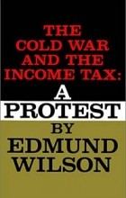 Edmund Wilson - The Cold War and the Income Tax: A Protest