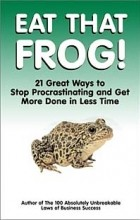 - Eat That Frog!: 21 Great Ways to Stop Procrastinating and Get More Done in Less Time