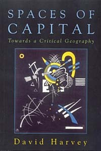 David Harvey - Spaces of Capital: Towards a Critical Geography