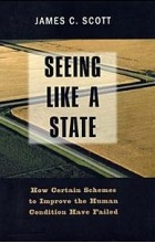 James C. Scott - Seeing Like a State: How Certain Schemes to Improve the Human Condition Have Failed