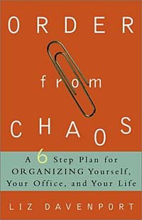 Liz Davenport - Order from Chaos: A Six-Step Plan for Organizing Yourself, Your Office, and Your Life