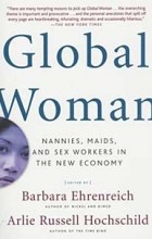 - Global Woman: Nannies, Maids, and Sex Workers in the New Economy