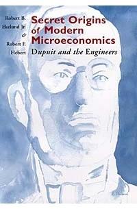 secret origins of modern microeconomics dupuit and the engineers