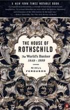 Niall Ferguson - The House of Rothschild: The World's Banker 1849-1999