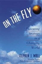 Stephen J. Wall - On the Fly : Executing Strategy in a Changing World