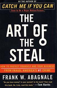 Frank W. Abagnale - The Art of the Steal: How to Protect Yourself and Your Business from Fraud, America's #1 Crime