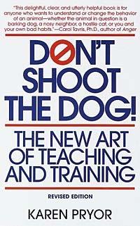Karen Pryor - Don't Shoot the Dog!: The New Art of Teaching and Training