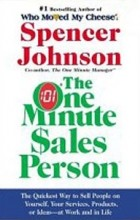- The One Minute Sales Person: The Quickest Way to Sell People on Yourself, Your Services, Products, or Ideas--at Work and in Life