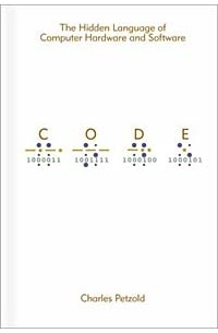 Чарльз Петцольд - Code: The Hidden Language of Computer Hardware and Software