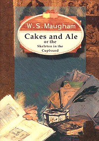 W. S. Maugham - Cakes and Ale or the Skeleton in the Cupboard