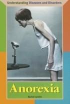 Rachel Lynette - Anorexia (Understanding Diseases and Disorders)