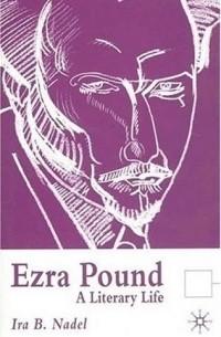 Ira Nadel - Ezra Pound : A Literary Life (Literary Lives)