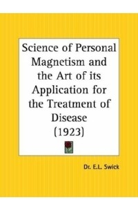 E. L. Swick - Science of Personal Magnetism and the Art of its Application for the Treatment of Disease