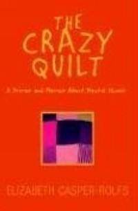 Elizabeth Casper-Rolfs - The Crazy Quilt