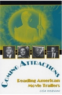 Lisa Kernan - Coming Attractions : Reading American Movie Trailers (Texas Film and Media Series, Thomas Schatz series editor)