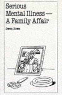 Gwen Howe - Serious Mental Illness: A Family Affair (Overcoming Common Problems Series)