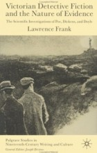 Lawrence Frank - Victorian Detective Fiction and the Nature of Evidence : The Scientific Investigations of Poe, Dickens and Doyle (Palgrave Studies in Nineteenth-Century Writing and Culture)