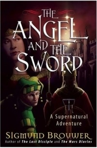 Sigmund Brouwer - The Angel and the Sword: A Supernatural Adventure (Brouwer, Sigmund)