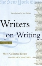 Jane Smiley - Writers on Writing, Volume II: More Collected Essays from The New York Times