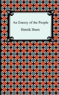 an analysis of the play an enemy of the people by henrik ibsen