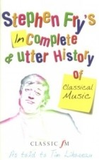 Stephen Fry - Stephen Fry's Incomplete & Utter History of Classical Music