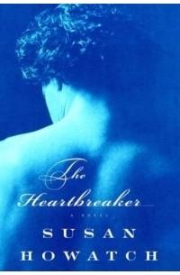 Susan Howatch - The Heartbreaker (Howatch, Susan)