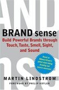 Martin Lindstrom - Brand Sense: Build Powerful Brands through Touch, Taste, Smell, Sight, and Sound