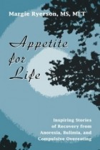 Margie Ryerson - Appetite for Life: Inspiring Stories of Recovery from Anorexia, Bulimia, and Compulsive Overeating